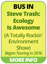 BUS IN - Steve Trash: Ecology Is Awesome (A Totally Rockin' Environment Show)