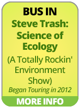 BUS IN - Steve Trash: Science of Ecology (A Totally Rockin' Environment Show)